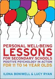 Personal Well-Being Lessons for Secondary Schools: Positive psychology in action for 11 to 14 year olds by Ilona Boniwell