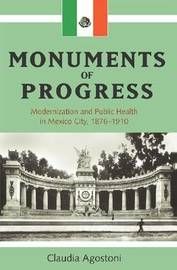 Monuments of Progress: Modernization and Public Health in Mexico City, 1876-1910 by Claudia Agostoni image