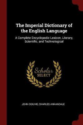 The Imperial Dictionary of the English Language by John Ogilvie