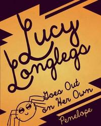 Lucy Longlegs Goes Out on Her Own by Penelope Lombardo