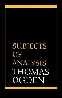 Subjects of Analysis by Thomas H. Ogden