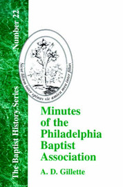 Minutes of the Philadelphia Baptist Association by A D Gillette
