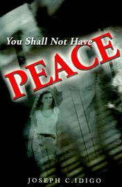 You Shall Not Have Peace by Joseph C. Idigo image