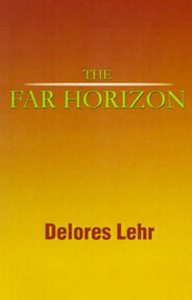 The Far Horizon by Delores Lehr image