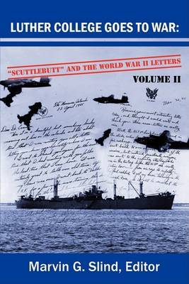 Luther College Goes to War: Scuttlebutt and the World War II Letters. Volume II by Marvin G. Slind image