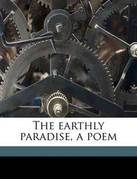 The Earthly Paradise, a Poem by William Morris
