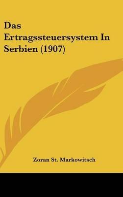 Das Ertragssteuersystem in Serbien (1907) by Zoran St Markowitsch image