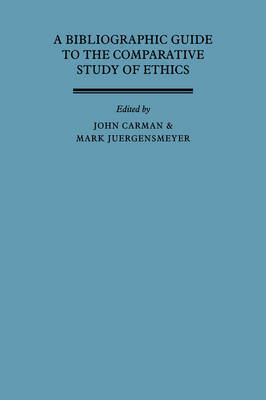 A Bibliographic Guide to the Comparative Study of Ethics by John Carman