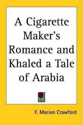 A Cigarette Maker's Romance and Khaled a Tale of Arabia by F.Marion Crawford