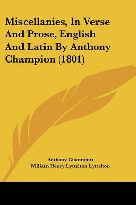 Miscellanies, In Verse And Prose, English And Latin By Anthony Champion (1801) by Anthony Champion