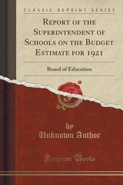 Report of the Superintendent of Schools on the Budget Estimate for 1921 by Unknown Author
