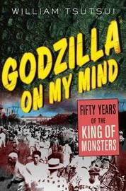 Godzilla on My Mind by William Minoru Tsutsui