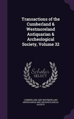 Transactions of the Cumberland & Westmoreland Antiquarian & Archeological Society, Volume 32