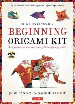 Nick Robinson's Beginning Origami Kit: An Origami Master Shows You How to Fold 20 Captivating Models [Dvd, 72 Folding Papers, 64-Page Book] by Nick Robinson (University of Leeds, UK)