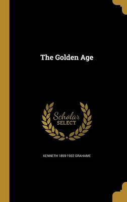 The Golden Age by Kenneth 1859-1932 Grahame