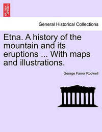 Etna. a History of the Mountain and Its Eruptions ... with Maps and Illustrations. by George Farrer Rodwell
