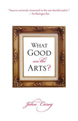 What Good Are the Arts? by John Carey image