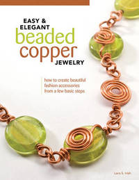 Easy & Elegant Beaded Copper Jewelry by Lora S. Irish