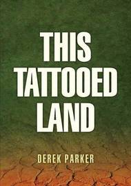 This Tattooed Land by Derek Parker