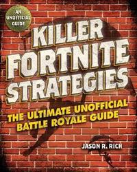 Killer Fortnite Strategies by Jason R Rich