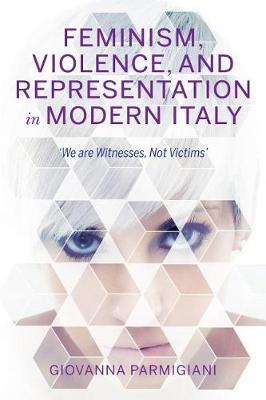 Feminism, Violence, and Representation in Modern Italy by Giovanna Parmigiani image
