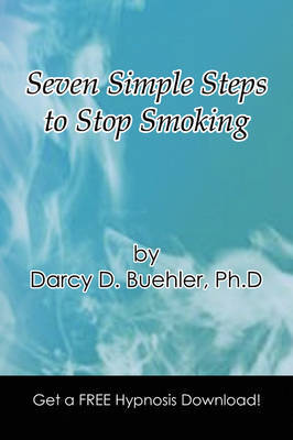 Seven Simple Steps to Stop Smoking by Darcy D. Ph.D Buehler image