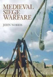 Medieval Siege Warfare by John Norris image