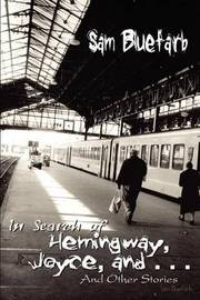 In Search of Hemingway, Joyce, and . . .: and Other Stories by Sam Bluefarb image