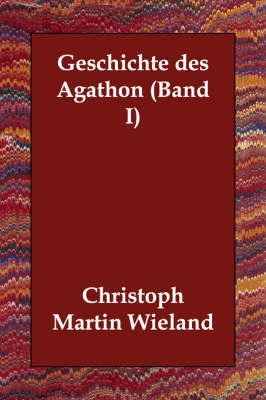 Geschichte Des Agathon (Band I) by Christoph Martin Wieland
