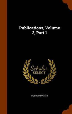 Publications, Volume 3, Part 1 by Wodrow Society