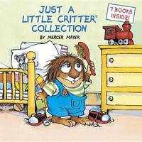Just a Little Critter Collection (7 books in 1) by Mercer Mayer