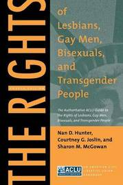 The Rights of Lesbians, Gay Men, Bisexuals, and Transgender People by Nan D Hunter