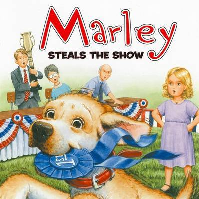 Marley Steals the Show by John Grogan