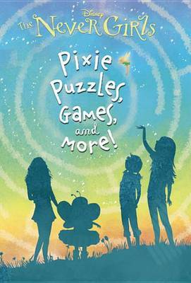 The Never Girls: Pixie, Puzzles, Games, and More! by Andrea Posner-Sanchez