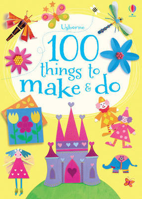 100 Things to Make and Do by Fiona Watt image