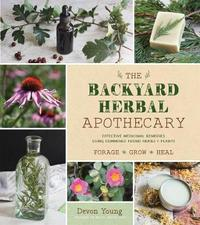The Backyard Herbal Apothecary by Devon Young