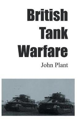 British Tank Warfare by John Plant
