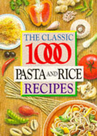 The Classic 1000 Pasta and Rice Recipes by Carolyn Humphries image