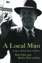 A Local Man: A Play About Ben Chifley by Bob Ellis image