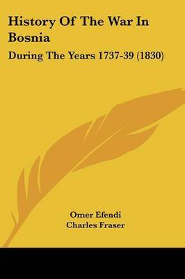 History Of The War In Bosnia: During The Years 1737-39 (1830) by Omer Efendi image