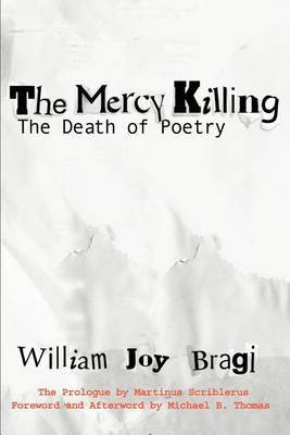 The Mercy Killing: The Death of Poetry by William J Bragi