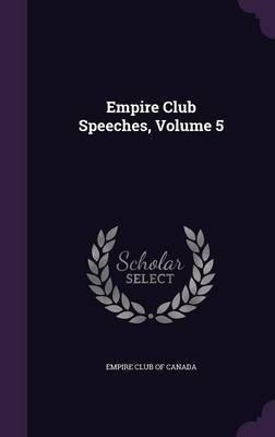 Empire Club Speeches, Volume 5
