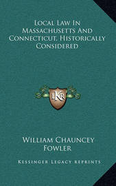 Local Law in Massachusetts and Connecticut, Historically Considered by William Chauncey Fowler image