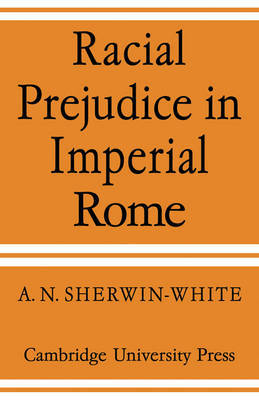 Racial Prejudice in Imperial Rome by A.N. Sherwin-White