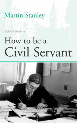 Politico's Guide to How to be a Civil Servant by Martin Stanley image