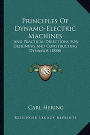 Principles of Dynamo-Electric Machines: And Practical Directions for Designing and Constructing Dynamos (1888) by Carl Hering