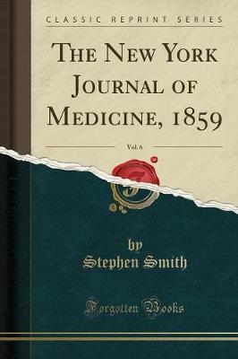 The New York Journal of Medicine, 1859, Vol. 6 (Classic Reprint) by Stephen Smith image