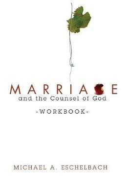 Marriage and the Counsel of God Workbook by Michael A Eschelbach image