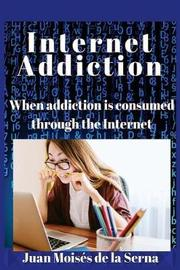 Internet Addiction by Juan Moises de la Serna