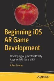 Beginning iOS AR Game Development by Allan Fowler